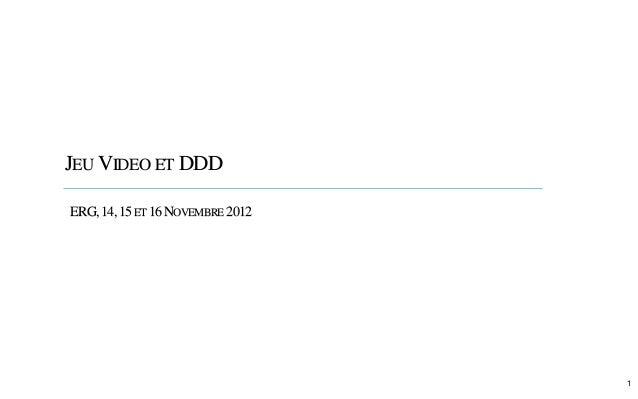 JEUVIDEO ET DDD  1  ERG, 14, 15 ET 16 NOVEMBRE 2012