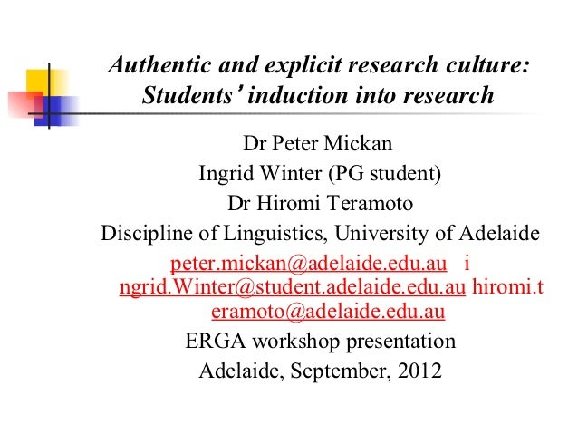Authentic and explicit research culture:   Students' induction into research                Dr Peter Mickan           Ingr...