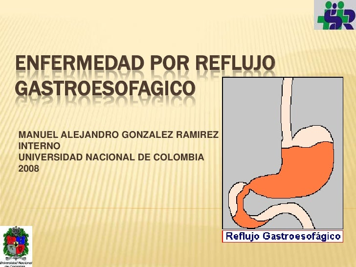 ENFERMEDAD POR REFLUJO GASTROESOFAGICO  MANUEL ALEJANDRO GONZALEZ RAMIREZ INTERNO UNIVERSIDAD NACIONAL DE COLOMBIA 2008