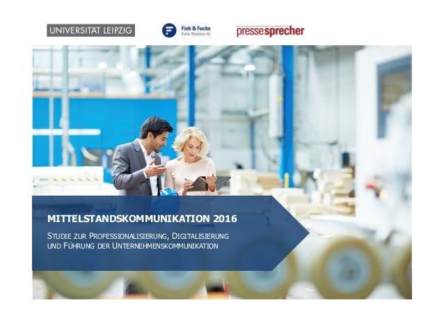 1 MITTELSTANDSKOMMUNIKATION 2016 STUDIE ZUR PROFESSIONALISIERUNG, DIGITALISIERUNG UND FÜHRUNG DER UNTERNEHMENSKOMMUNIKATION