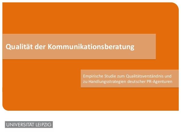 Qualität der Kommunikationsberatung Empirische Studie zum Qualitätsverständnis und zu Handlungsstrategien deutscher PR-Age...