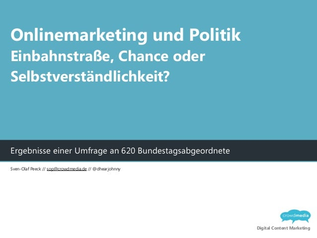 Digital Content Marketing Ergebnisse einer Umfrage an 620 Bundestagsabgeordnete Onlinemarketing und Politik Einbahnstraße,...
