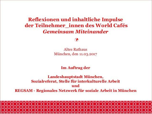 Reflexionen und inhaltliche Impulse der Teilnehmer_innen des World Cafés Gemeinsam Miteinander  Altes Rathaus München, de...