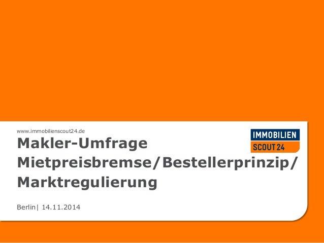www.immobilienscout24.de Makler-Umfrage Mietpreisbremse/Bestellerprinzip/ Marktregulierung Berlin| 14.11.2014