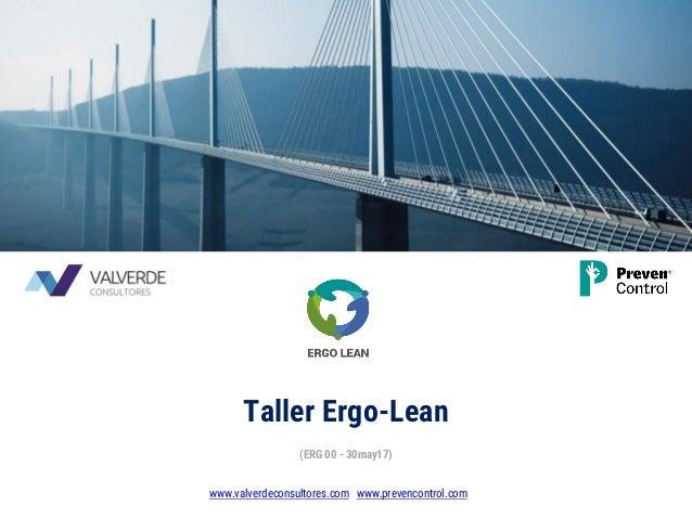 www.valverdeconsultores.com www.prevencontrol.com Taller Ergo-Lean (ERG 00 - 30may17)