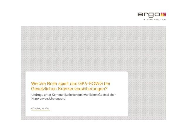 1  Welche Rolle spielt das GKV-FQWG bei  Gesetzlichen Krankenversicherungen?  Umfrage unter Kommunikationsverantwortlichen...