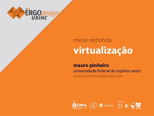mesa redonda virtualização mauro pinheiro universidade federal do espírito santo mauro.pinheiro@gmail.com