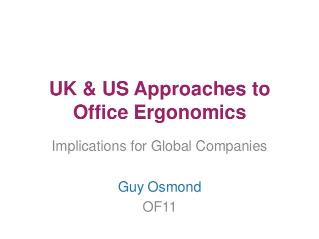 UK & US Approaches to Office Ergonomics Implications for Global Companies  Guy Osmond OF11