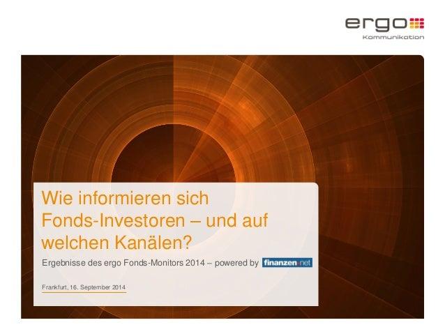 Wie informieren sich Fonds-Investoren – und auf welchen Kanälen? Ergebnisse des ergo Fonds-Monitors 2014 – powered by 1 Fr...