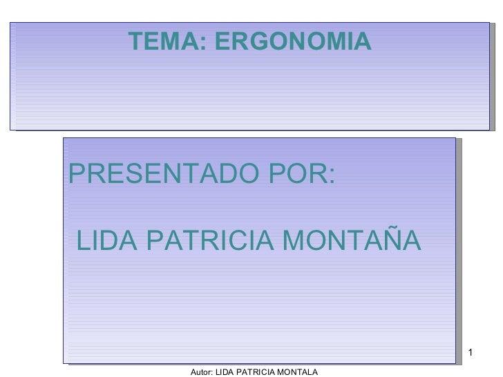 Autor: LIDA PATRICIA MONTALA  TEMA: ERGONOMIA PRESENTADO POR: LIDA PATRICIA MONTAÑA
