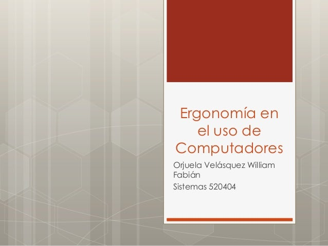 Ergonomía en el uso de Computadores Orjuela Velásquez William Fabián Sistemas 520404