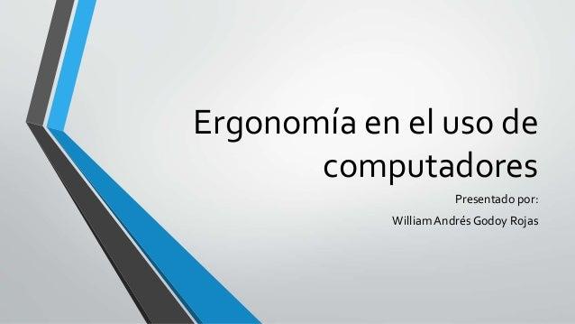 Ergonomía en el uso de computadores Presentado por: WilliamAndrés Godoy Rojas