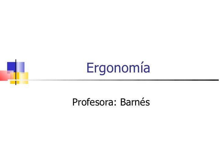 Ergonomía Profesora: Barnés