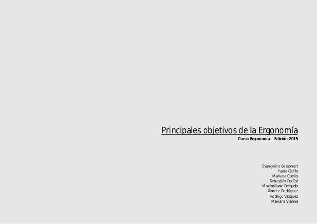 Principales objetivos de la Ergonomía Curso Ergonomía – Edición 2015 Evangelina Bessonart Ivana Ciuffo Mariana Cuello Seba...