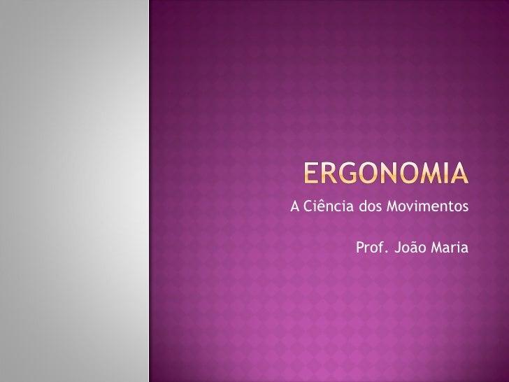 A Ciência dos Movimentos Prof. João Maria