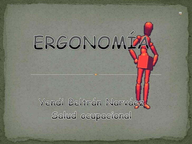 ERGONOMÍA<br />Yendi Beltrán Narváez<br />Salud ocupacional<br />