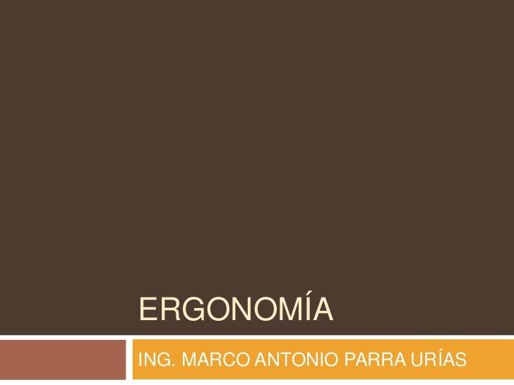 ERGONOMÍAING. MARCO ANTONIO PARRA URÍAS