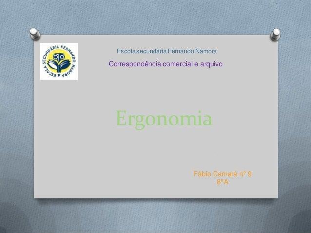 Escola secundaria Fernando NamoraCorrespondência comercial e arquivo Ergonomia                           Fábio Camará nº 9...