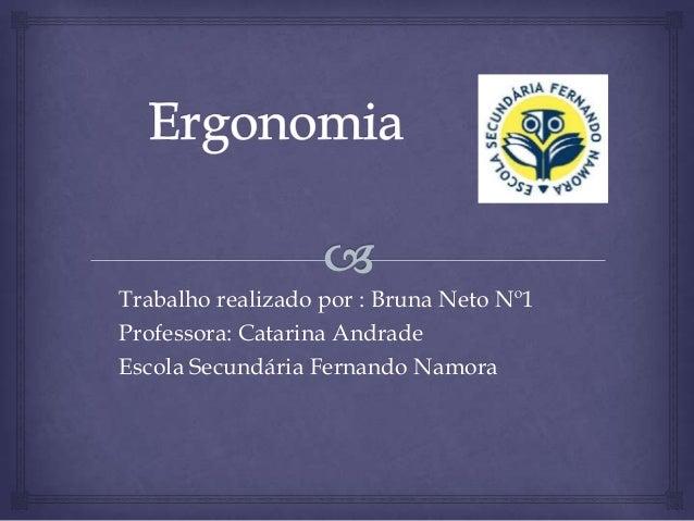 Trabalho realizado por : Bruna Neto Nº1Professora: Catarina AndradeEscola Secundária Fernando Namora