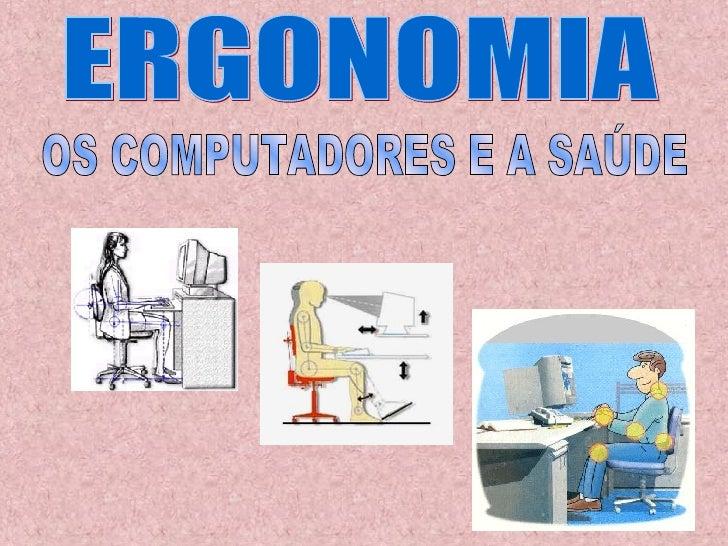 ERGONOMIA OS COMPUTADORES E A SAÚDE