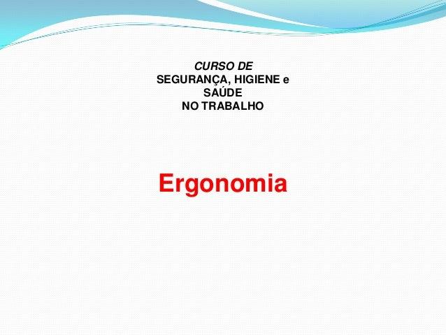 CURSO DE SEGURANÇA, HIGIENE e SAÚDE NO TRABALHO Ergonomia