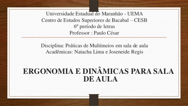 Universidade Estadual do Maranhão - UEMA Centro de Estudos Superiores de Bacabal – CESB 6º período de letras Professor : P...