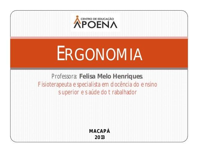 Professora: Felisa Melo Henriques. Fisioterapeuta especialista em docência do ensino superior e saúde do trabalhador ERGON...
