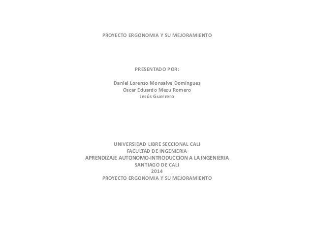 PROYECTO ERGONOMIA Y SU MEJORAMIENTO PRESENTADO POR: Daniel Lorenzo Monsalve Domínguez Oscar Eduardo Mezu Romero Jesús Gue...