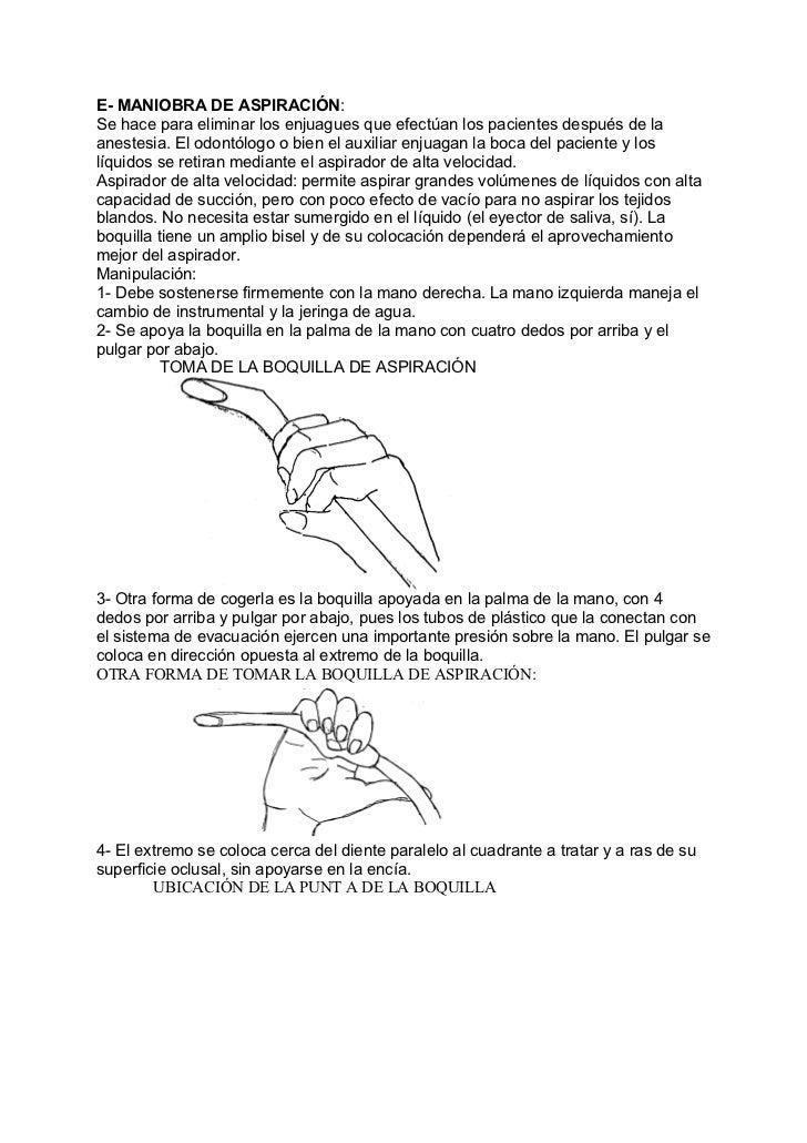 E- MANIOBRA DE ASPIRACIÓN:Se hace para eliminar los enjuagues que efectúan los pacientes después de laanestesia. El odontó...