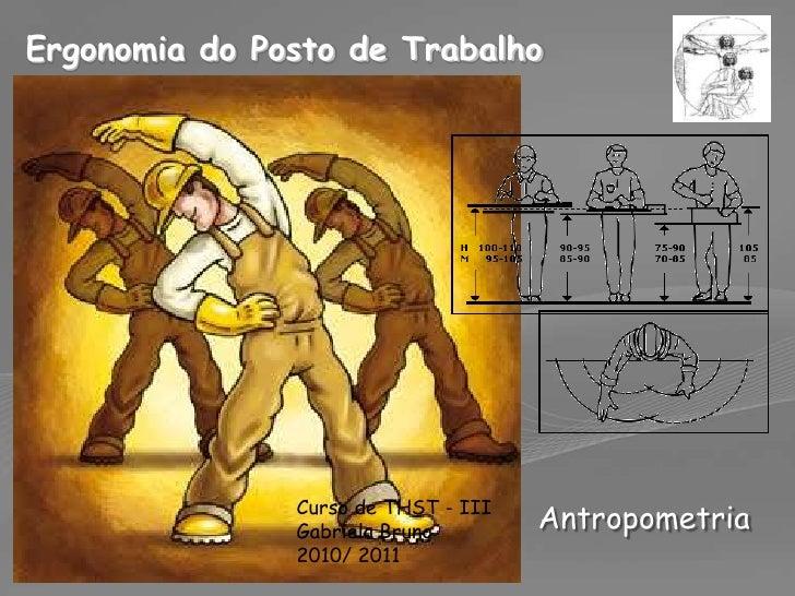 Ergonomia do Posto de Trabalho<br />Curso de THST - III<br />Gabriela Bruno<br />2010/ 2011<br />Antropometria<br />