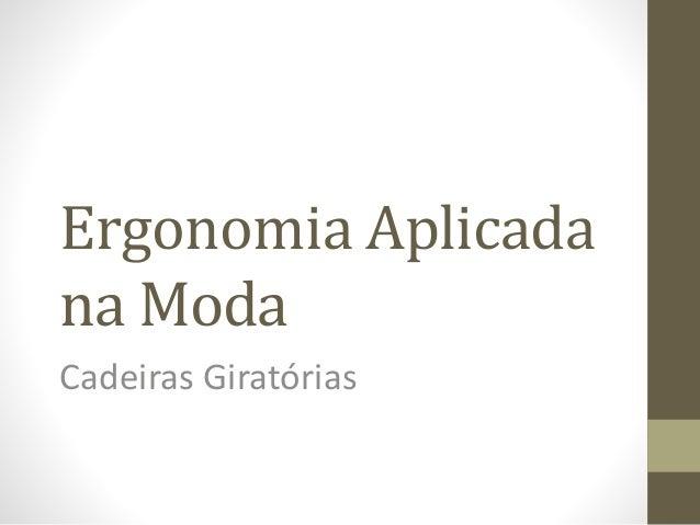 Ergonomia Aplicada  na Moda  Cadeiras Giratórias