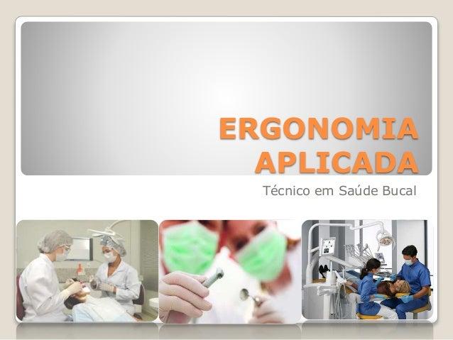 ERGONOMIA APLICADA Técnico em Saúde Bucal