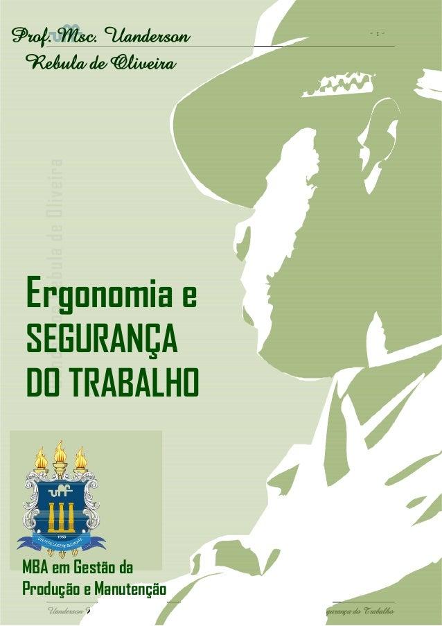 - 1 - Uanderson Rebula de Oliveira Ergonomia e Segurança do Trabalho MBA em Gestão da Produção e Manutenção Ergonomia e SE...