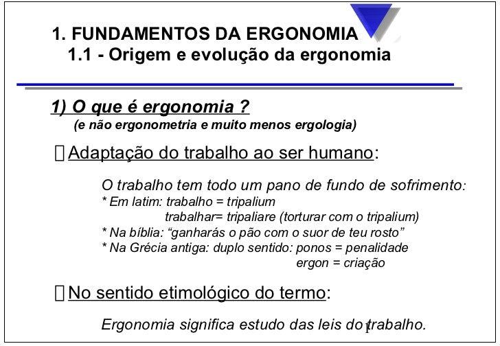 1. FUNDAMENTOS DA ERGONOMIA  1.1 - Origem e evolução da ergonomia1) O que é ergonomia ?  (e não ergonometria e muito menos...