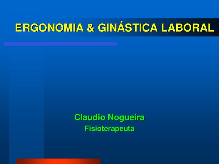ERGONOMIA & GINÁSTICA LABORAL        Claudio Nogueira          Fisioterapeuta