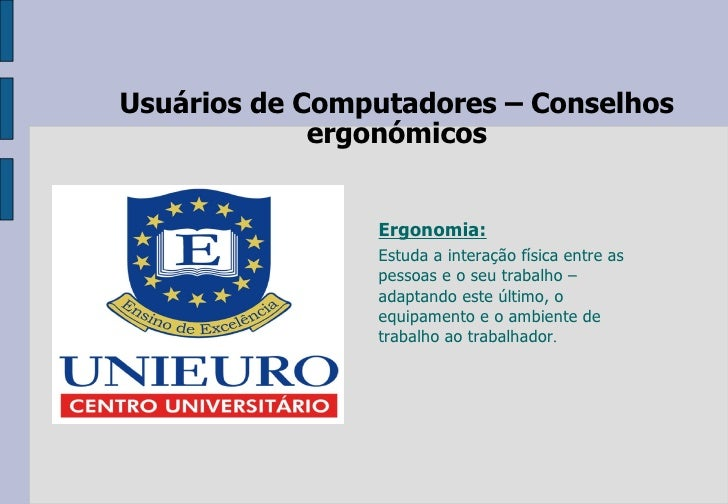 Usuários de  Computadores  –  Conselhos  ergonómicos Ergonomia: Estuda a interação física entre as pessoas e o seu trabalh...