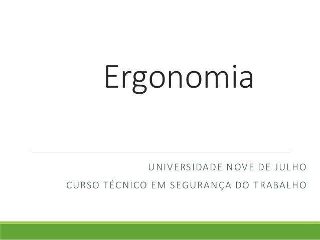 Ergonomia  UNIVERSIDADE NOVE DE JULHO  CURSO TÉCNICO EM SEGURANÇA DO TRABALHO