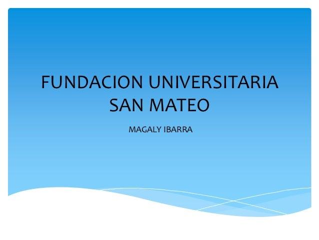 FUNDACION UNIVERSITARIA      SAN MATEO        MAGALY IBARRA