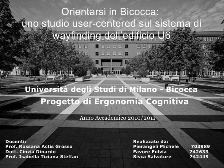 Progetto di Ergonomia Cognitiva Orientarsi in Bicocca: uno studio user-centered sul sistema di wayfinding dell'edifi...