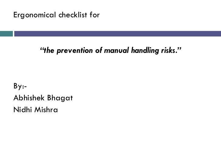 "<ul><li>Ergonomical checklist for  </li></ul><ul><li>"" the prevention of manual handling risks."" </li></ul><ul><li>By:- </..."