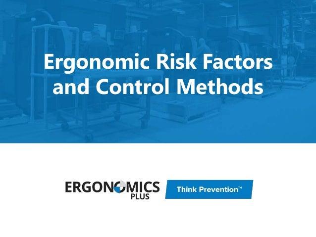 Ergonomics  Ergonomic Risk Factors & Control Methods Mark Middlesworth