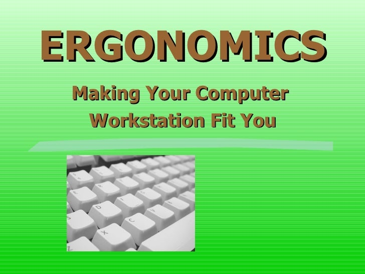 ERGONOMICS Making Your Computer  Workstation Fit You