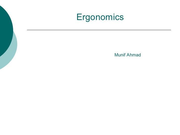 Ergonomics        Munif Ahmad
