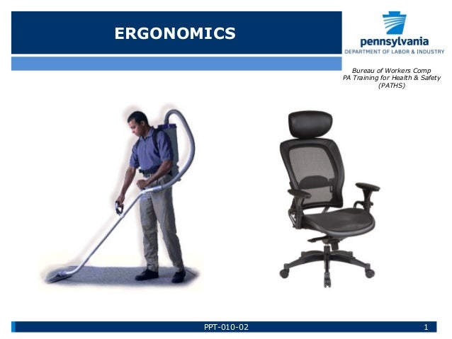 ERGONOMICS Bureau of Workers Comp PA Training for Health & Safety (PATHS)  PPT-010-02  1