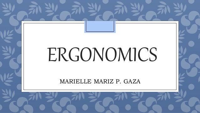 ERGONOMICS MARIELLE MARIZ P. GAZA