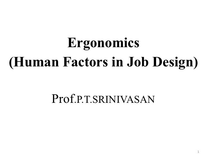 Ergonomics (Human Factors in Job Design) Prof .P.T.SRINIVASAN