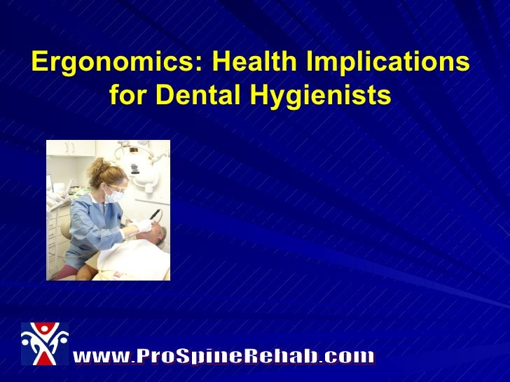 Ergonomics: Health Implications for Dental Hygienists www.ProSpineRehab.com