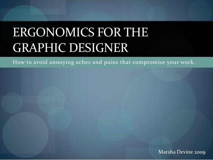 ERGONOMICS FOR THE GRAPHIC DESIGNER How to avoid annoying aches and pains that compromise your work.                      ...