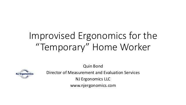 "Improvised Ergonomics for the ""Temporary"" Home Worker Quin Bond Director of Measurement and Evaluation Services NJ Ergonom..."