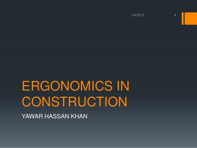 1ERGONOMICS INCONSTRUCTIONYAWAR HASSAN KHAN